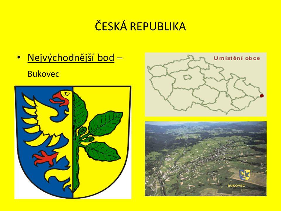 ČESKÁ REPUBLIKA Nejvýchodnější bod – Bukovec