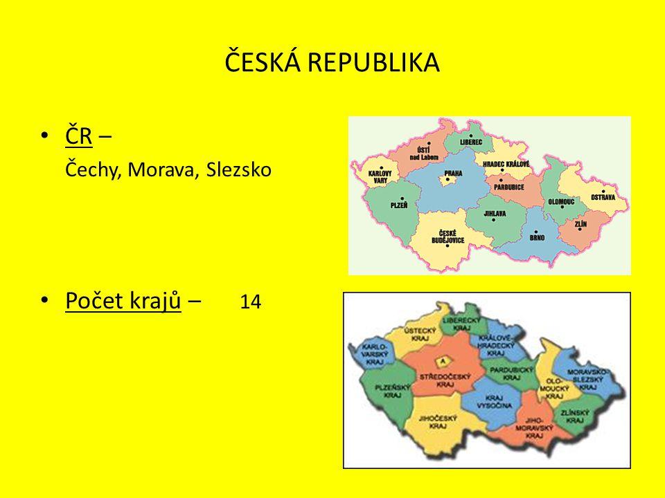 ČESKÁ REPUBLIKA ČR – Čechy, Morava, Slezsko Počet krajů – 14