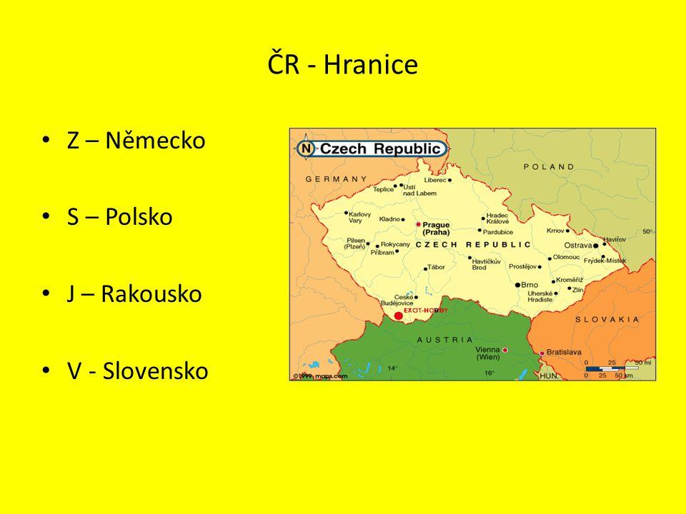 ČR - Hranice Z – Německo S – Polsko J – Rakousko V - Slovensko