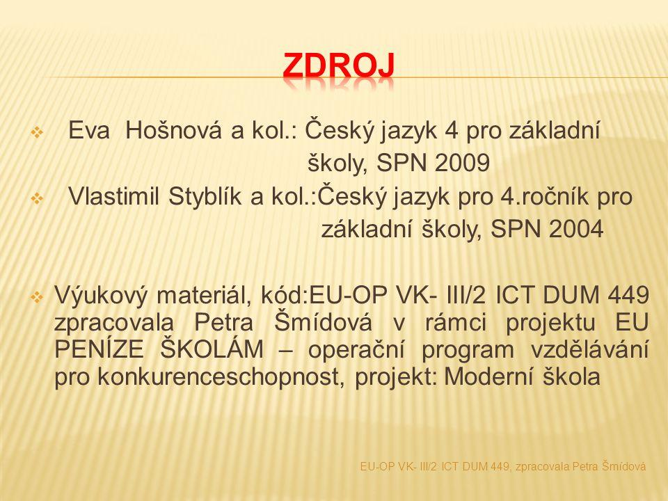  Eva Hošnová a kol.: Český jazyk 4 pro základní školy, SPN 2009  Vlastimil Styblík a kol.:Český jazyk pro 4.ročník pro základní školy, SPN 2004  Vý