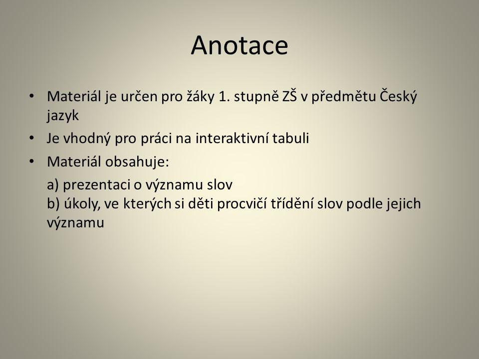 Anotace Materiál je určen pro žáky 1. stupně ZŠ v předmětu Český jazyk Je vhodný pro práci na interaktivní tabuli Materiál obsahuje: a) prezentaci o v