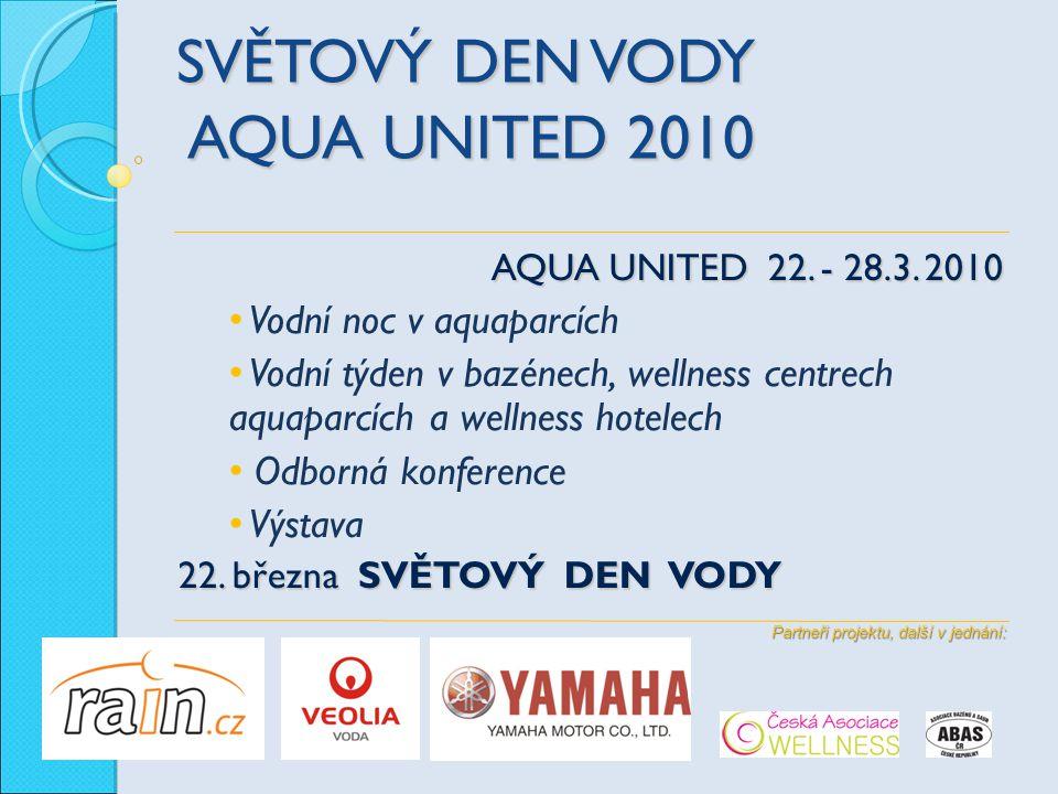 SVĚTOVÝ DEN VODY AQUA UNITED 2010 AQUA UNITED 22. - 28.3. 2010 Vodní noc v aquaparcích Vodní týden v bazénech, wellness centrech aquaparcích a wellnes