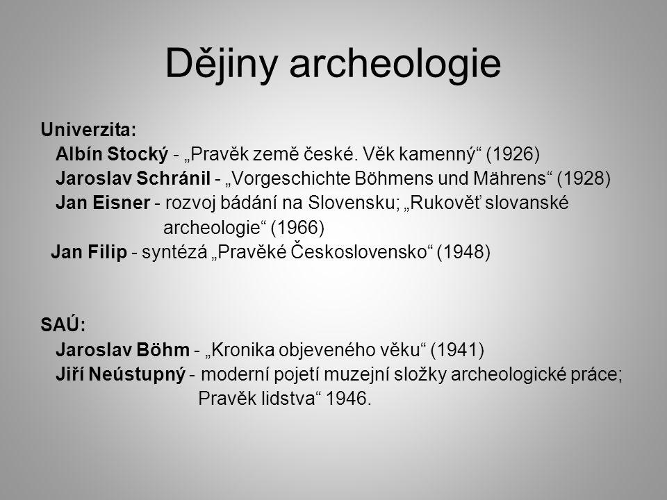 "Dějiny archeologie Univerzita: Albín Stocký - ""Pravěk země české. Věk kamenný"" (1926) Jaroslav Schránil - ""Vorgeschichte Böhmens und Mährens"" (1928) J"