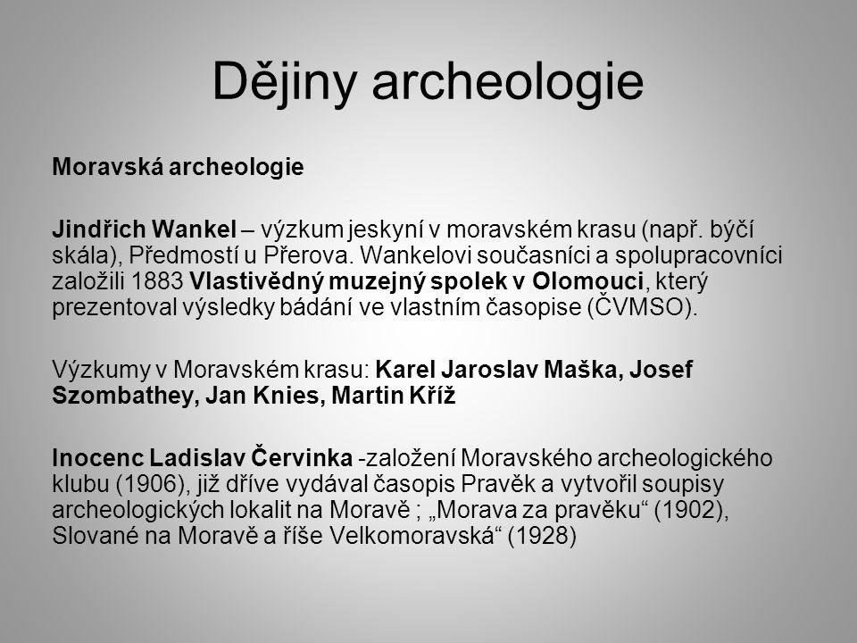 Dějiny archeologie Moravská archeologie Jindřich Wankel – výzkum jeskyní v moravském krasu (např. býčí skála), Předmostí u Přerova. Wankelovi současní