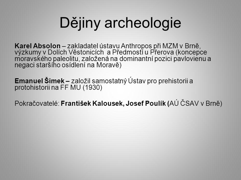 Dějiny archeologie Karel Absolon – zakladatel ústavu Anthropos při MZM v Brně, výzkumy v Dolích Věstonicích a Předmostí u Přerova (koncepce moravského