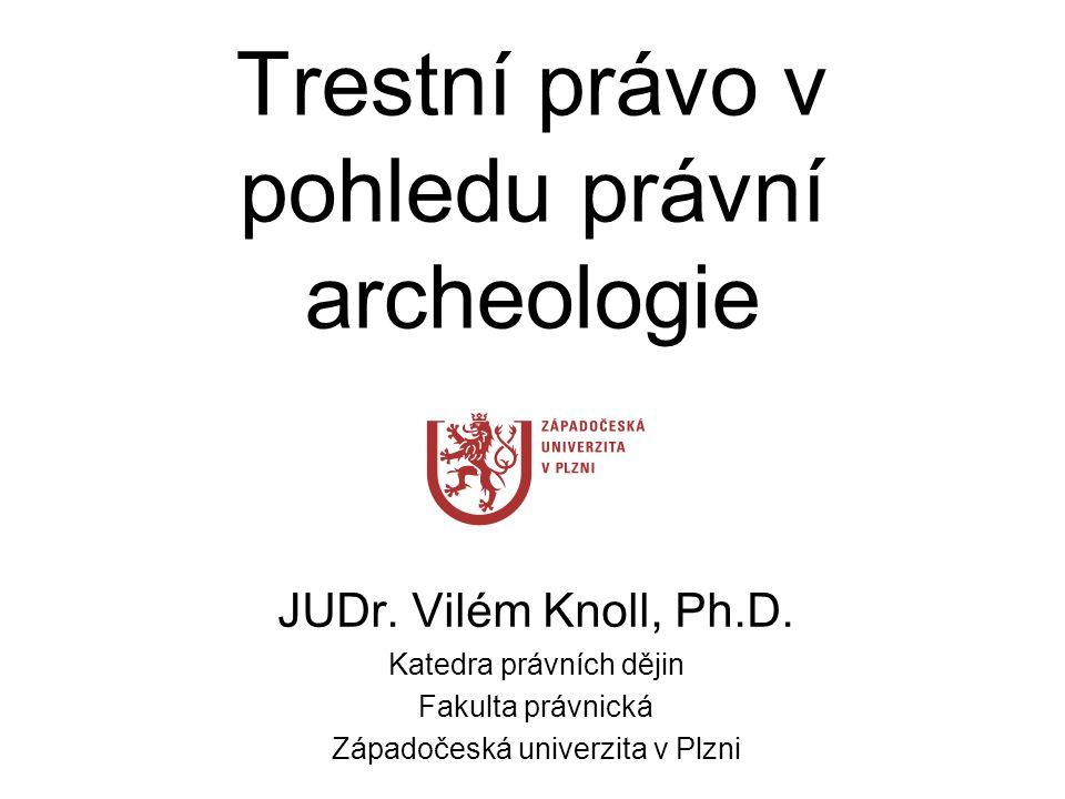 Právní archeologie – vývoj oboru tři základní směry zkoumání: -ilustrace -symbolika (význam gest a jednání) -hmotné předměty (jejich právní význam)