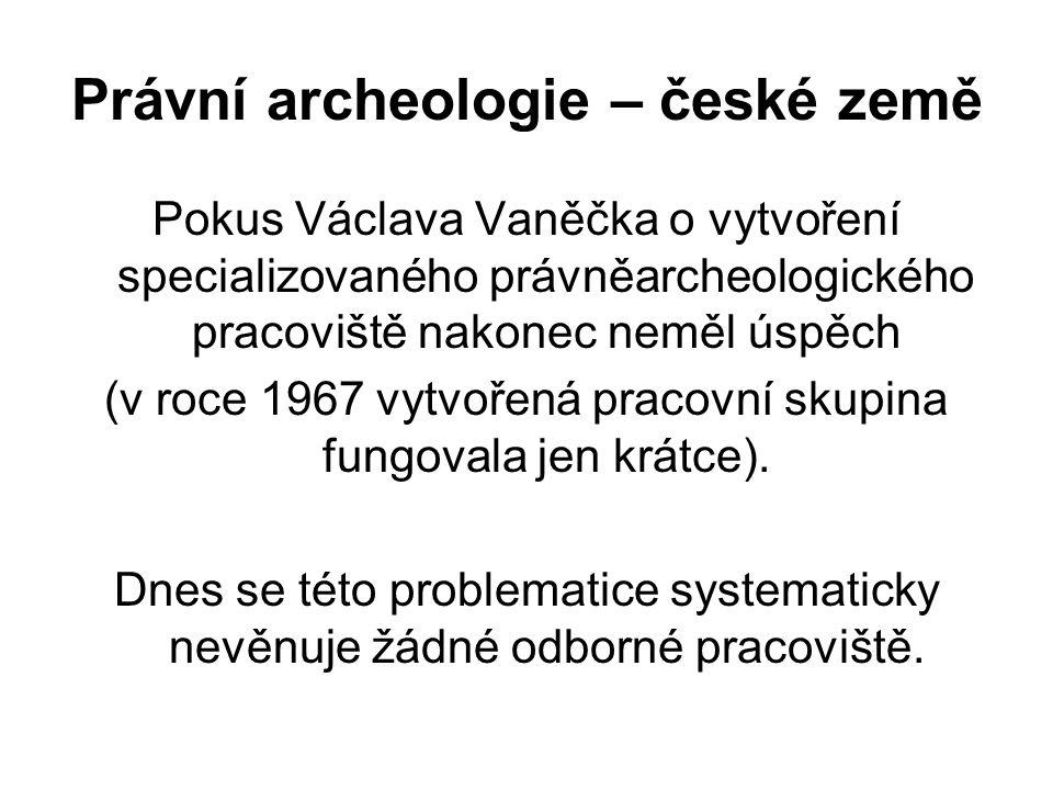 Právní archeologie – české země Pokus Václava Vaněčka o vytvoření specializovaného právněarcheologického pracoviště nakonec neměl úspěch (v roce 1967 vytvořená pracovní skupina fungovala jen krátce).