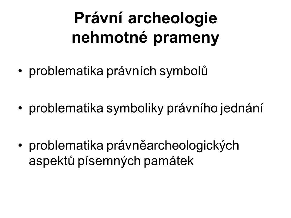 Právní archeologie nehmotné prameny problematika právních symbolů problematika symboliky právního jednání problematika právněarcheologických aspektů písemných památek