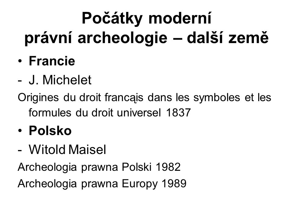 Počátky moderní právní archeologie – další země Francie -J.