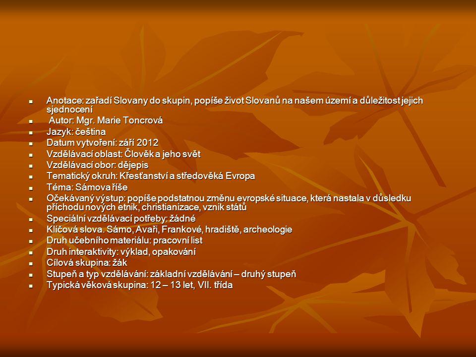 Anotace: zařadí Slovany do skupin, popíše život Slovanů na našem území a důležitost jejich sjednocení Anotace: zařadí Slovany do skupin, popíše život