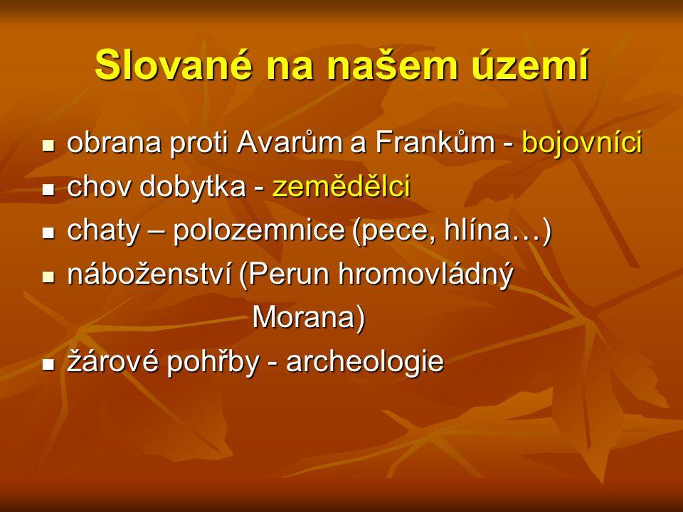 Slované na našem území obrana proti Avarům a Frankům - bojovníci obrana proti Avarům a Frankům - bojovníci chov dobytka - zemědělci chov dobytka - zem