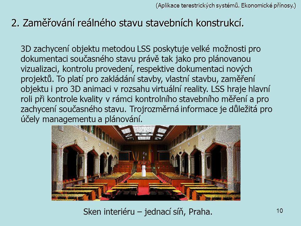10 (Aplikace terestrických systémů. Ekonomické přínosy.) 2. Zaměřování reálného stavu stavebních konstrukcí. 3D zachycení objektu metodou LSS poskytuj