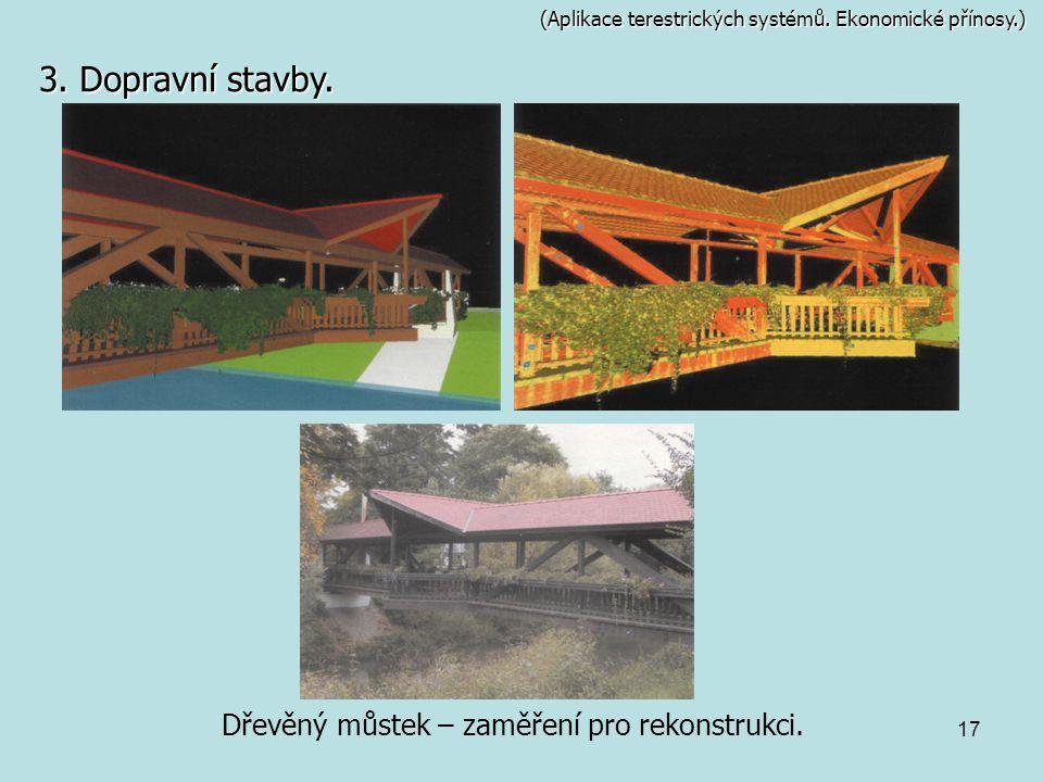 17 (Aplikace terestrických systémů. Ekonomické přínosy.) Dřevěný můstek – zaměření pro rekonstrukci. 3. Dopravní stavby.