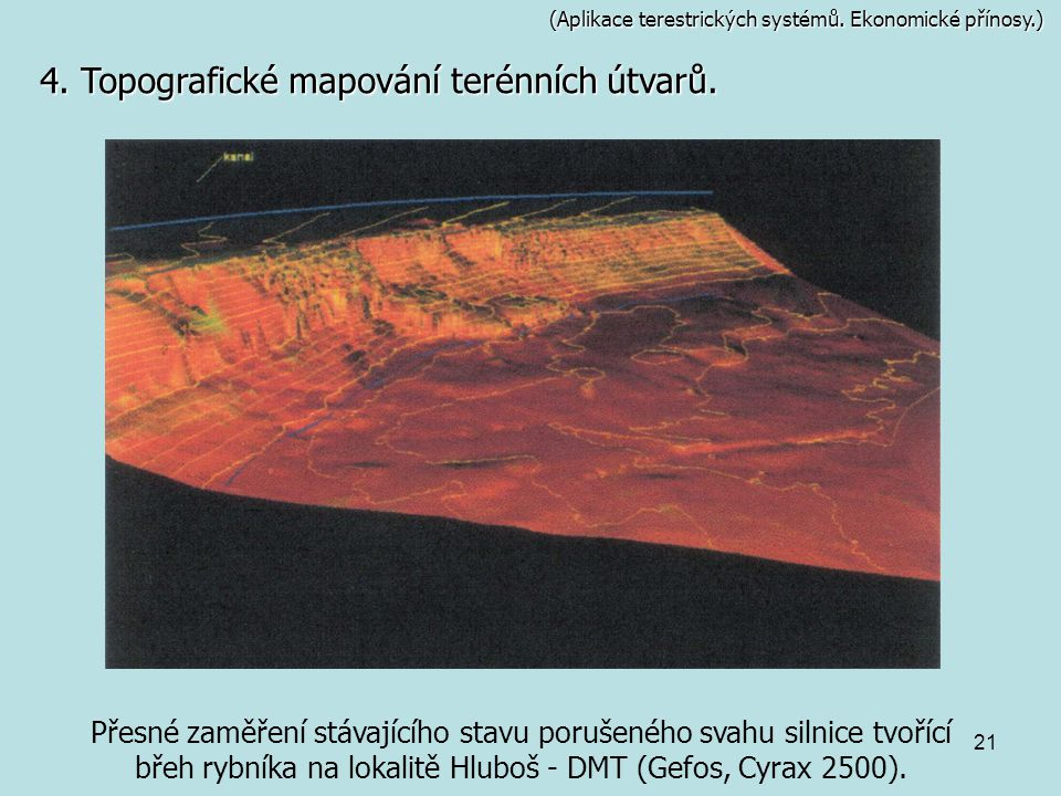 21 (Aplikace terestrických systémů. Ekonomické přínosy.) Přesné zaměření stávajícího stavu porušeného svahu silnice tvořící břeh rybníka na lokalitě H