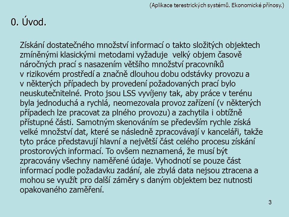3 (Aplikace terestrických systémů. Ekonomické přínosy.) Získání dostatečného množství informací o takto složitých objektech zmíněnými klasickými metod