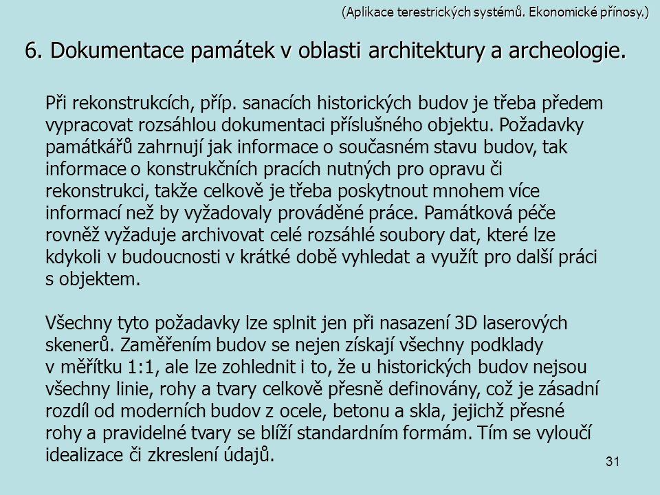 31 (Aplikace terestrických systémů. Ekonomické přínosy.) 6. Dokumentace památek v oblasti architektury a archeologie. Při rekonstrukcích, příp. sanací