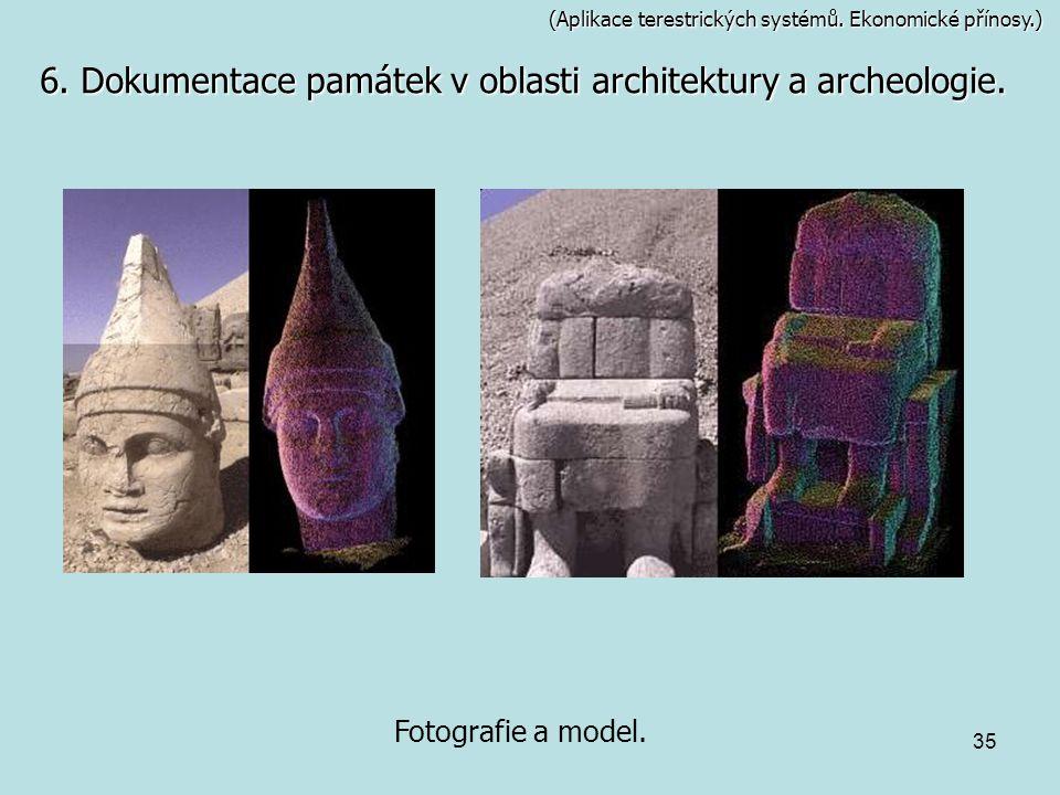 35 (Aplikace terestrických systémů. Ekonomické přínosy.) Fotografie a model. 6. Dokumentace památek v oblasti architektury a archeologie.