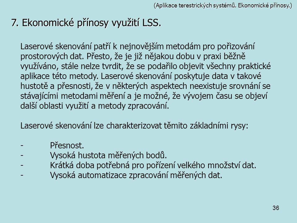 36 (Aplikace terestrických systémů. Ekonomické přínosy.) 7. Ekonomické přínosy využití LSS. Laserové skenování patří k nejnovějším metodám pro pořizov