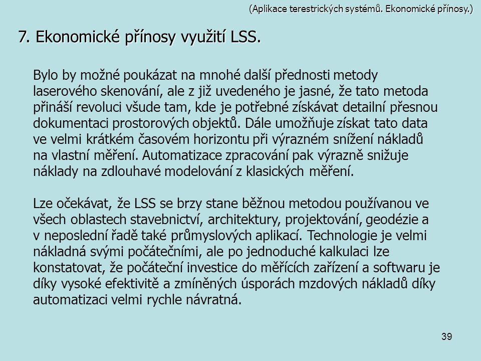 39 (Aplikace terestrických systémů. Ekonomické přínosy.) 7. Ekonomické přínosy využití LSS. Bylo by možné poukázat na mnohé další přednosti metody las