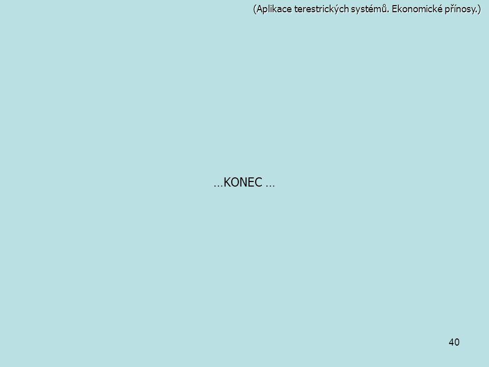 40 …KONEC … (Aplikace terestrických systémů. Ekonomické přínosy.)