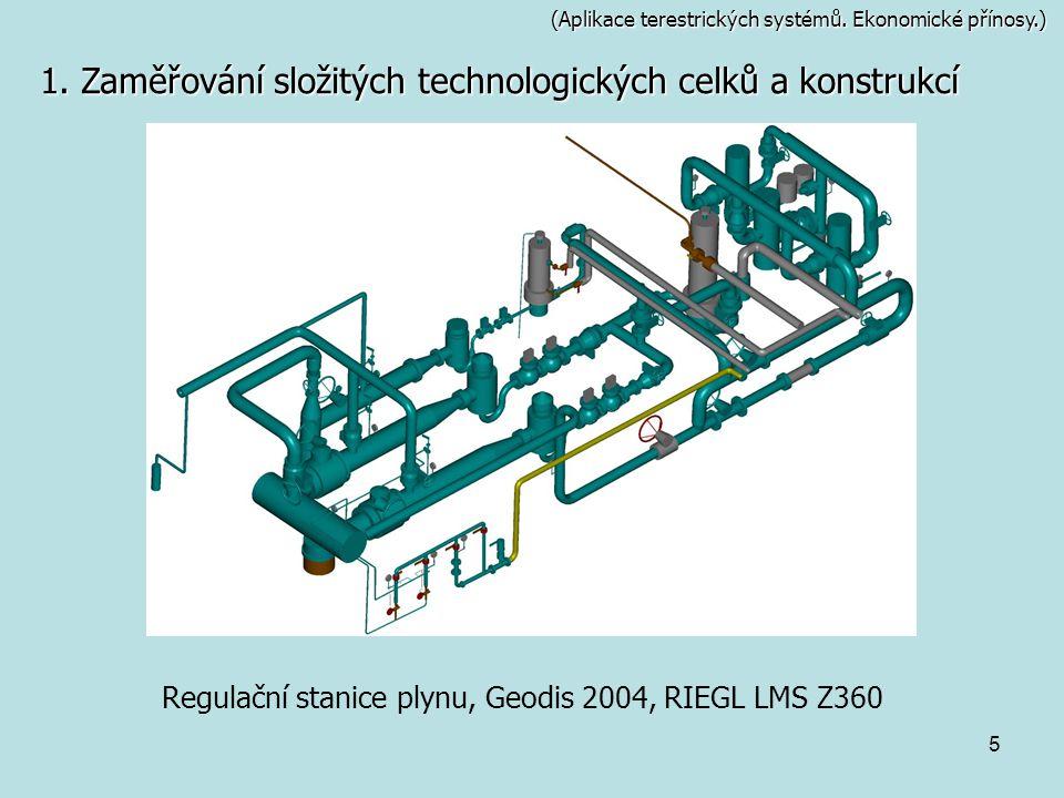 5 (Aplikace terestrických systémů. Ekonomické přínosy.) 1. Zaměřování složitých technologických celků a konstrukcí Regulační stanice plynu, Geodis 200