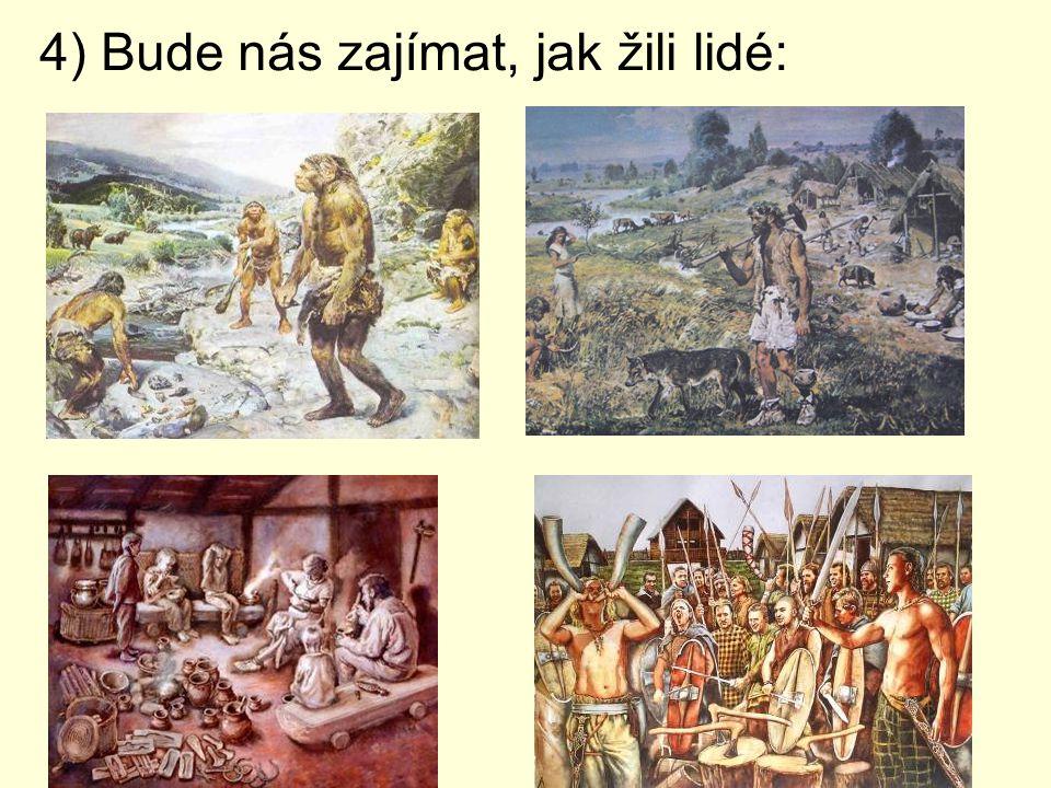 5) Zajímat se rovněž budeme jak lidé: bydleli lovili a živili se pohřbívaličím se zabývali