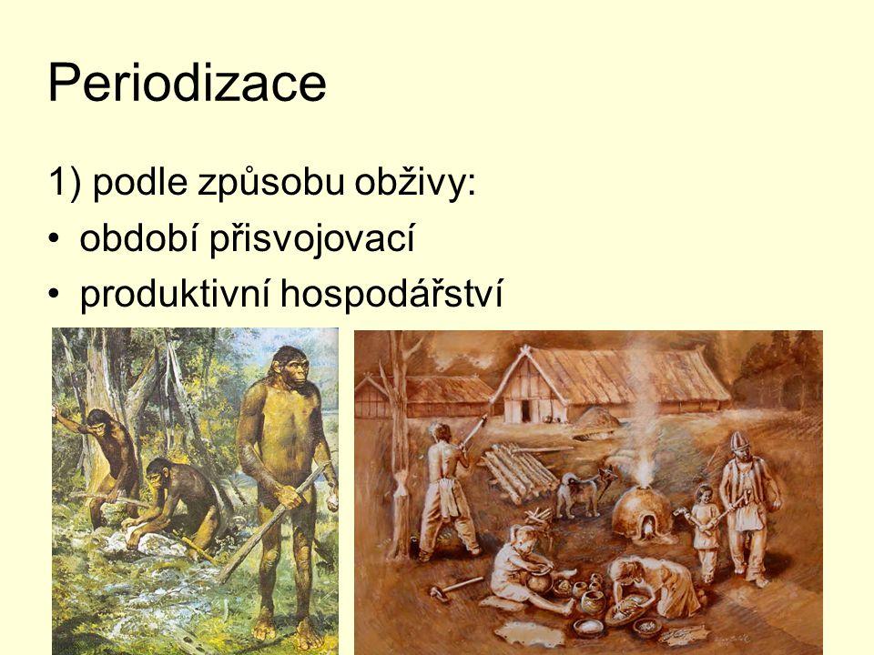 Periodizace 1) podle způsobu obživy: období přisvojovací produktivní hospodářství