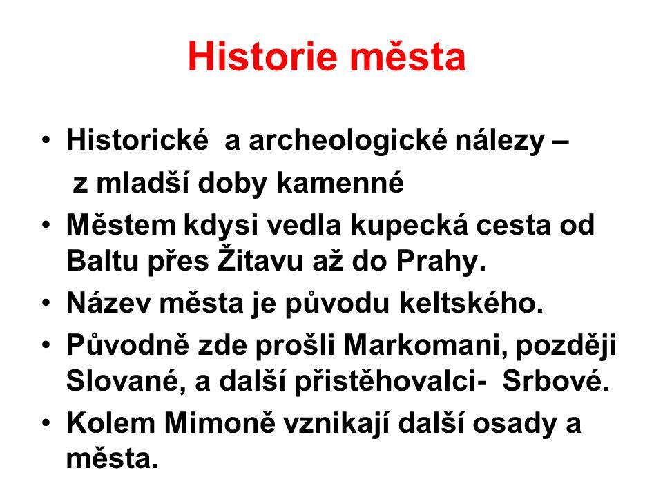 Historie města Historické a archeologické nálezy – z mladší doby kamenné Městem kdysi vedla kupecká cesta od Baltu přes Žitavu až do Prahy.