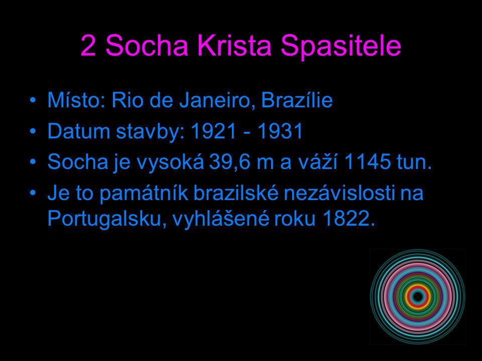 2 Socha Krista Spasitele Místo: Rio de Janeiro, Brazílie Datum stavby: 1921 - 1931 Socha je vysoká 39,6 m a váží 1145 tun.