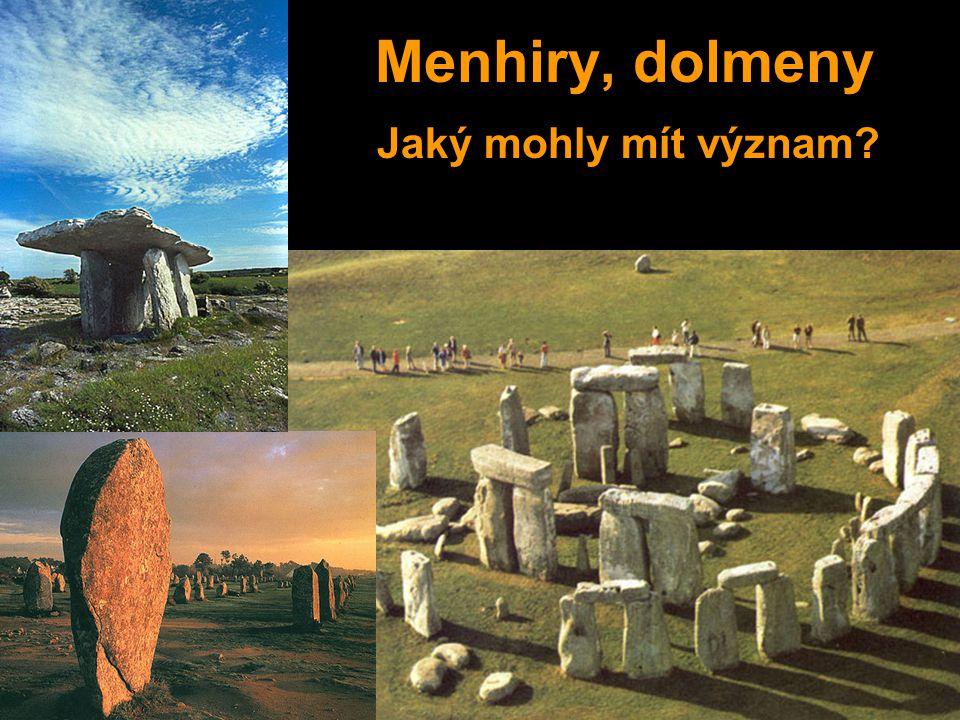 Jaký mohly mít význam? Menhiry, dolmeny