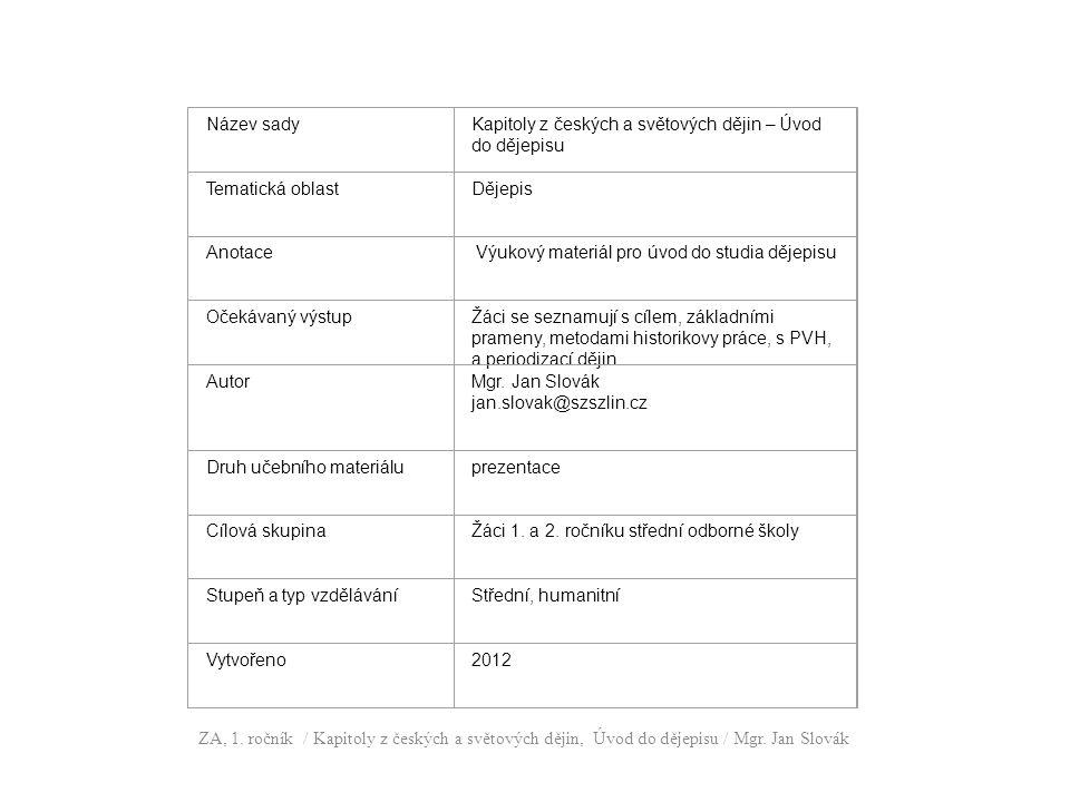 Název sadyKapitoly z českých a světových dějin – Úvod do dějepisu Tematická oblastDějepis Anotace Výukový materiál pro úvod do studia dějepisu Očekáva