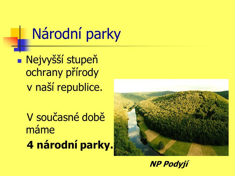 Národní parky Nejvyšší stupeň ochrany přírody v naší republice.