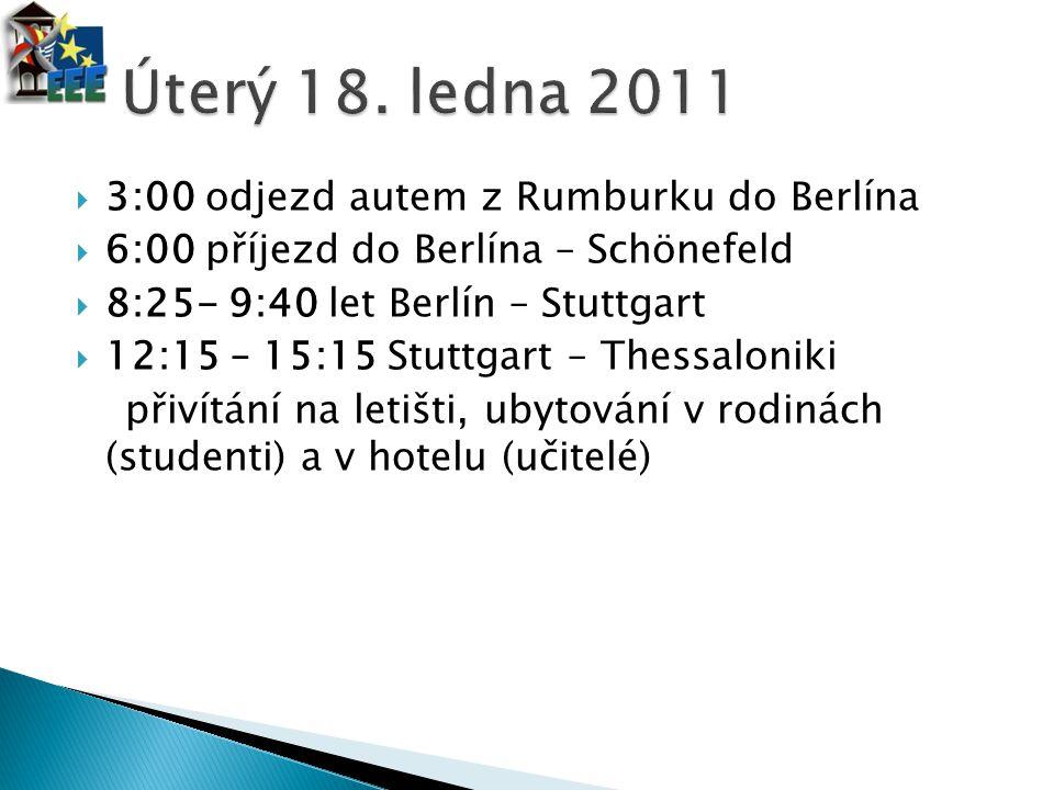  3:00 odjezd autem z Rumburku do Berlína  6:00 příjezd do Berlína – Schönefeld  8:25- 9:40 let Berlín – Stuttgart  12:15 – 15:15 Stuttgart – Thess