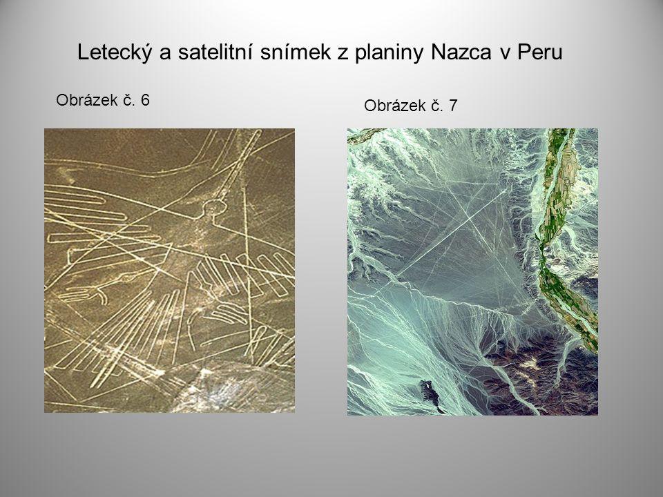 Obrázek č. 6 Letecký a satelitní snímek z planiny Nazca v Peru Obrázek č. 7
