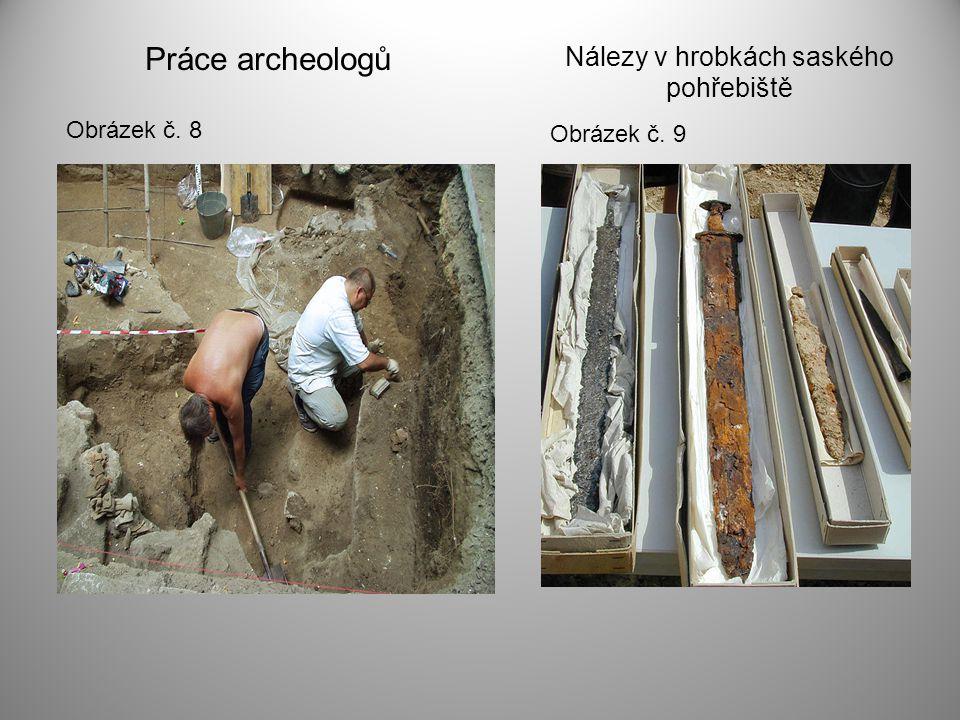 Obrázek č. 9 Obrázek č. 8 Práce archeologů Nálezy v hrobkách saského pohřebiště
