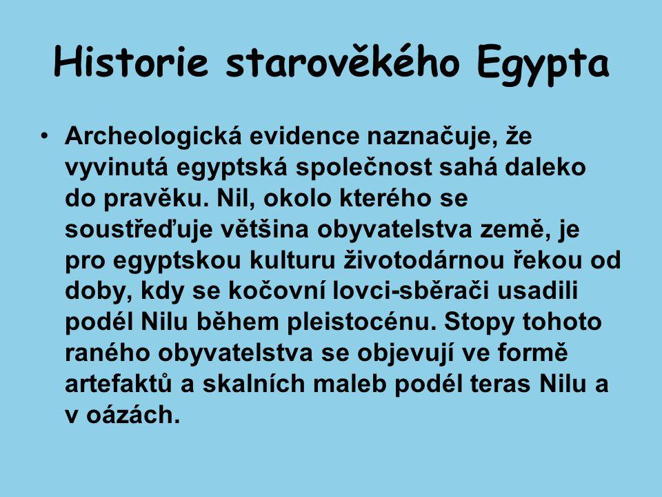 Historie starověkého Egypta Archeologická evidence naznačuje, že vyvinutá egyptská společnost sahá daleko do pravěku. Nil, okolo kterého se soustřeďuj
