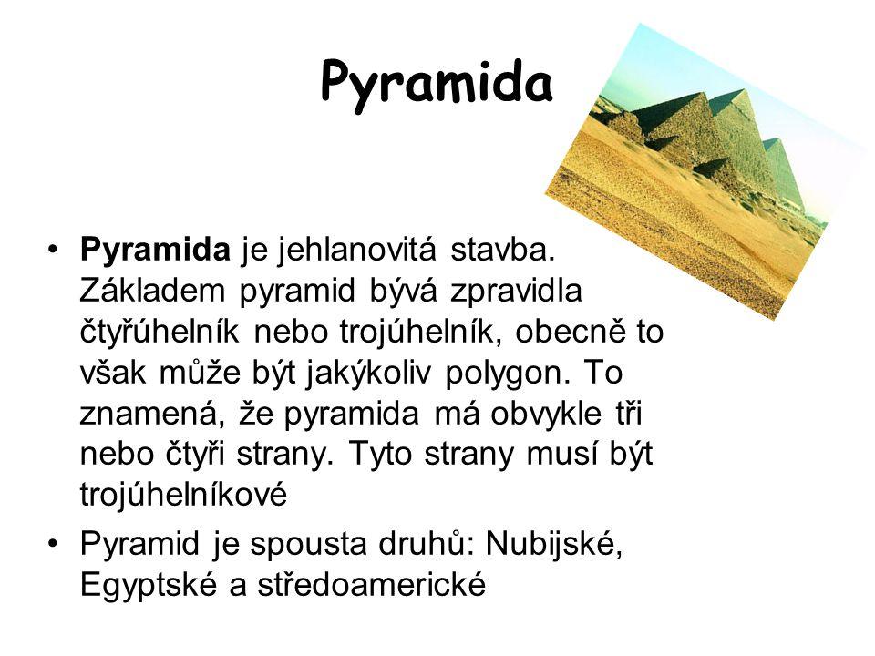 Pyramida Pyramida je jehlanovitá stavba. Základem pyramid bývá zpravidla čtyřúhelník nebo trojúhelník, obecně to však může být jakýkoliv polygon. To z