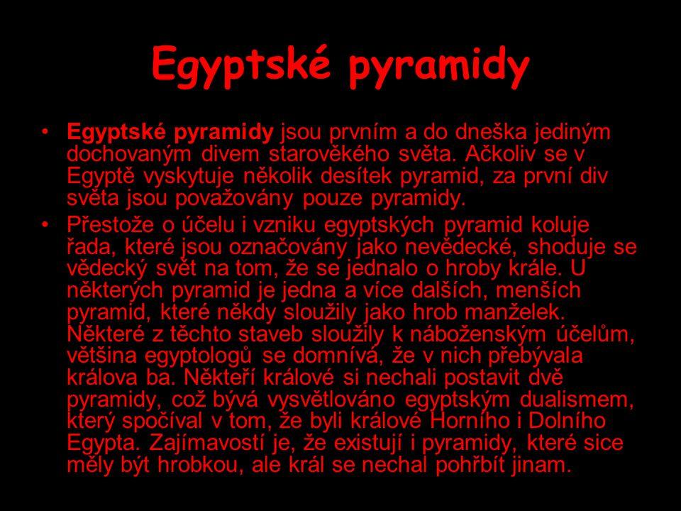 Egyptské pyramidy Egyptské pyramidy jsou prvním a do dneška jediným dochovaným divem starověkého světa. Ačkoliv se v Egyptě vyskytuje několik desítek