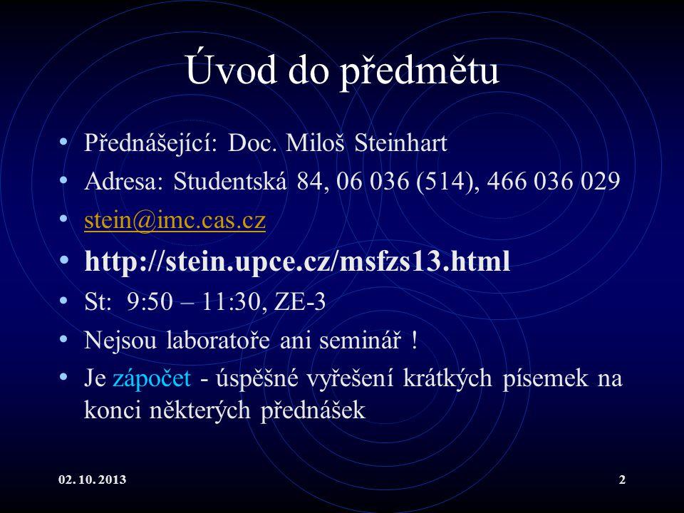 02. 10. 20132 Úvod do předmětu Přednášející: Doc. Miloš Steinhart Adresa: Studentská 84, 06 036 (514), 466 036 029 stein@imc.cas.cz http://stein.upce.