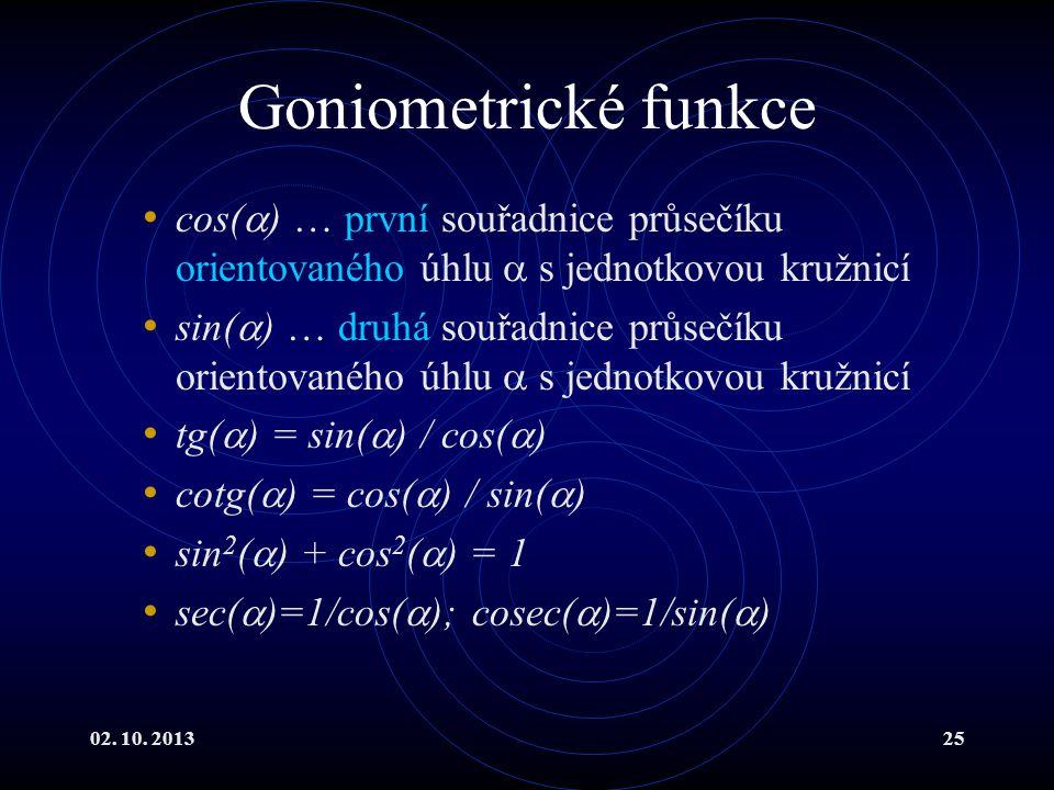 02. 10. 201325 Goniometrické funkce cos(  ) … první souřadnice průsečíku orientovaného úhlu  s jednotkovou kružnicí sin(  ) … druhá souřadnice průs