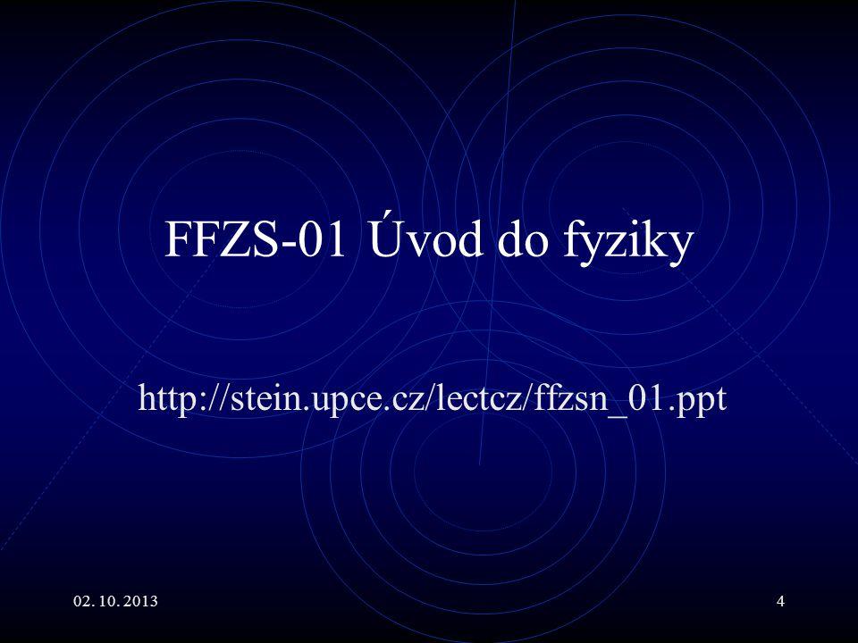 02. 10. 20134 FFZS-01 Úvod do fyziky http://stein.upce.cz/lectcz/ffzsn_01.ppt