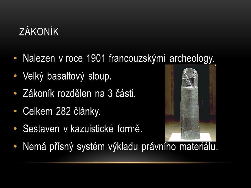 ZÁKONÍK Nalezen v roce 1901 francouzskými archeology. Velký basaltový sloup. Zákoník rozdělen na 3 části. Celkem 282 články. Sestaven v kazuistické fo