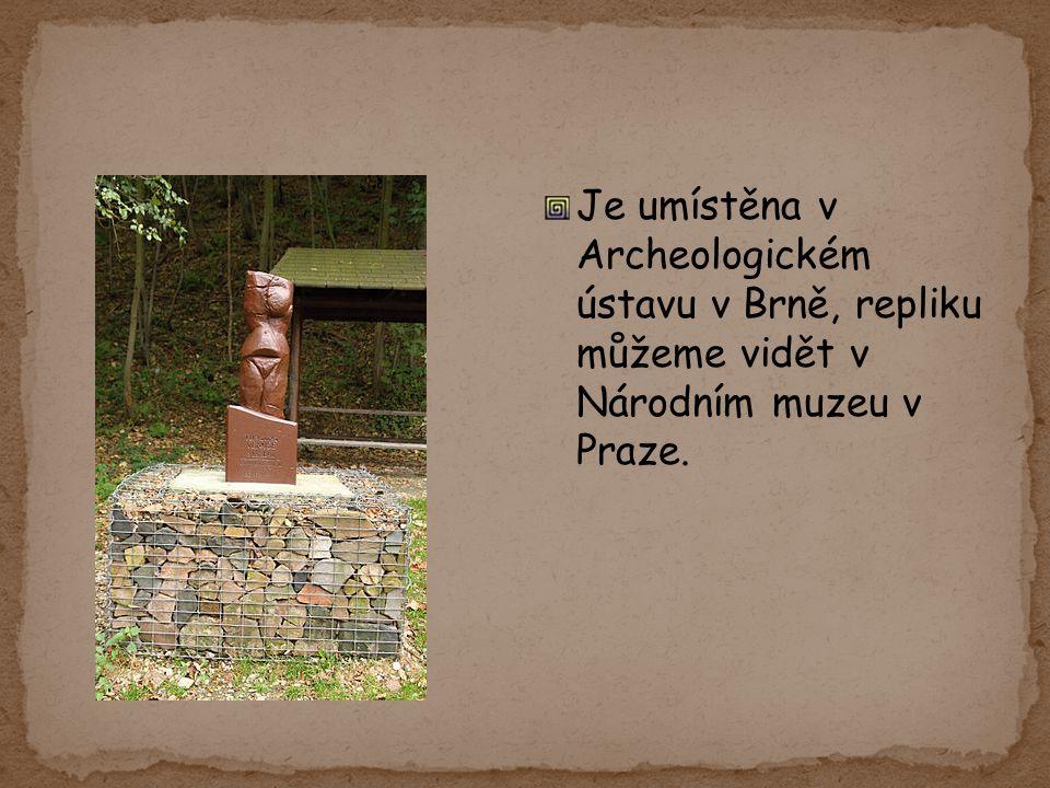 Je umístěna v Archeologickém ústavu v Brně, repliku můžeme vidět v Národním muzeu v Praze.