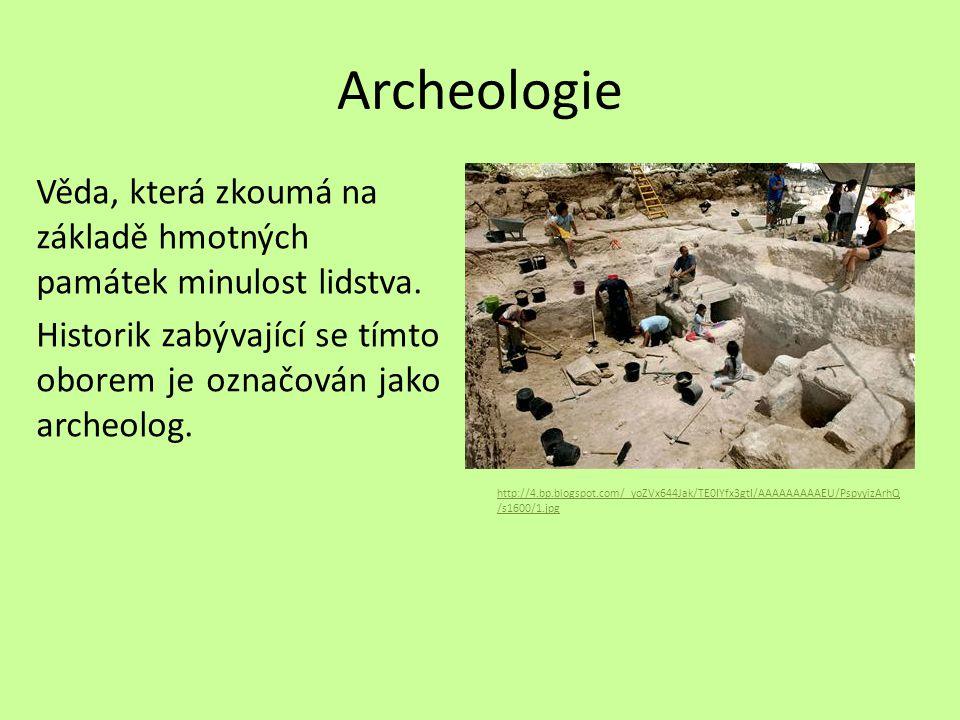 Archeologie Věda, která zkoumá na základě hmotných památek minulost lidstva. Historik zabývající se tímto oborem je označován jako archeolog. http://4