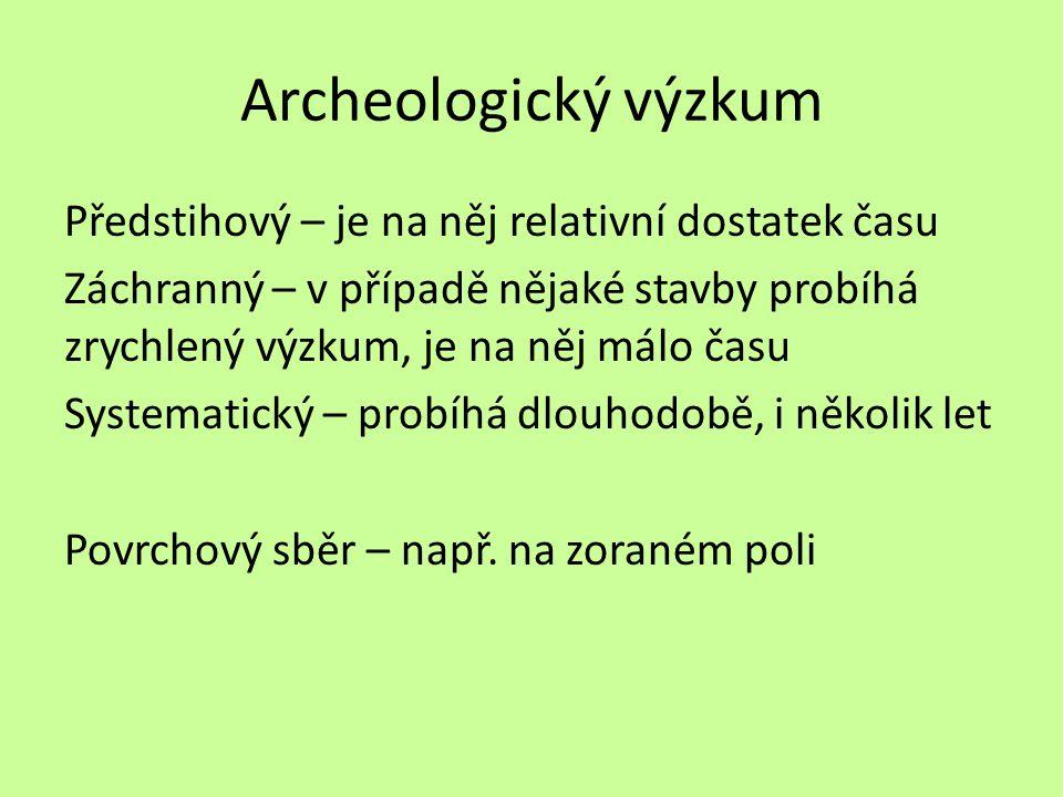 Archeologický výzkum Předstihový – je na něj relativní dostatek času Záchranný – v případě nějaké stavby probíhá zrychlený výzkum, je na něj málo času