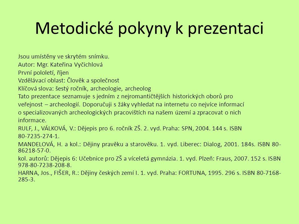 Metodické pokyny k prezentaci Jsou umístěny ve skrytém snímku. Autor: Mgr. Kateřina Vyčichlová První pololetí, říjen Vzdělávací oblast: Člověk a spole