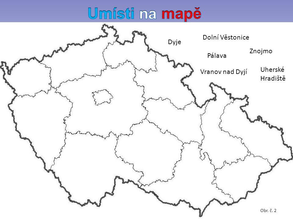 Obr. č. 2 Dolní Věstonice Pálava Vranov nad Dyjí Znojmo Uherské Hradiště Dyje