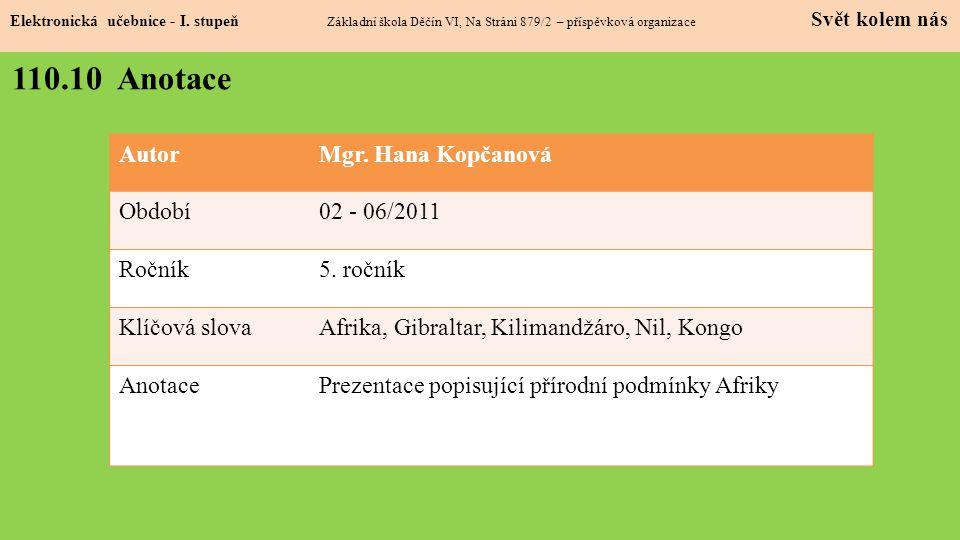 AutorMgr. Hana Kopčanová Období02 - 06/2011 Ročník5. ročník Klíčová slovaAfrika, Gibraltar, Kilimandžáro, Nil, Kongo AnotacePrezentace popisující přír