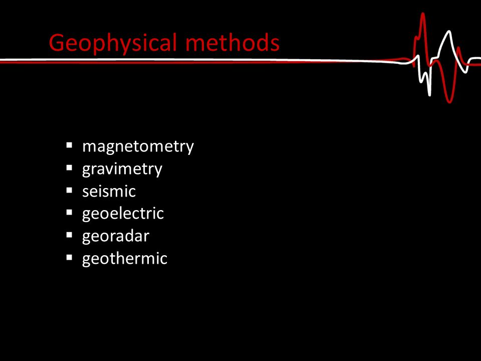 Geophysical methods  magnetometry  gravimetry  seismic  geoelectric  georadar  geothermic