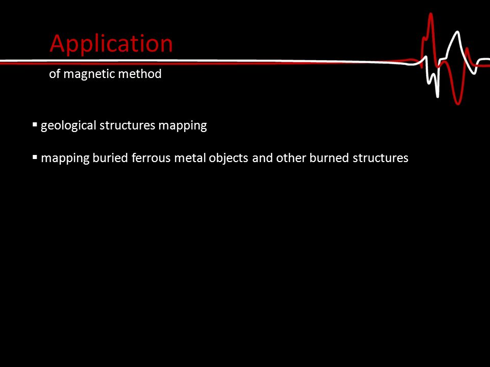 Application of magnetic method  geological structures mapping  mapping buried ferrous metal objects and other burned structures